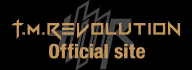 T.M.Revolution Official Website